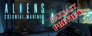 Aliens Colonial Marines – PAXEast Preview
